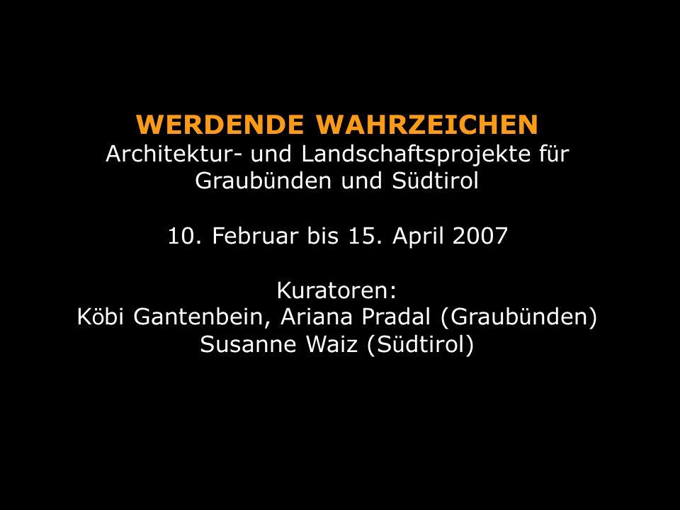 WERDENDE WAHRZEICHEN Architektur- und Landschaftsprojekte f ü r Graub ü nden und S ü dtirol 10.