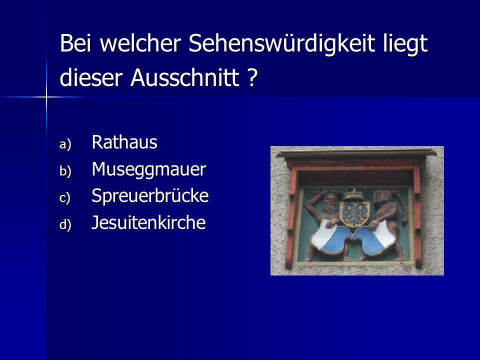 Bei welcher Sehenswürdigkeit liegt dieser Ausschnitt ? a) Rathaus b) Museggmauer c) Spreuerbrücke d) Jesuitenkirche