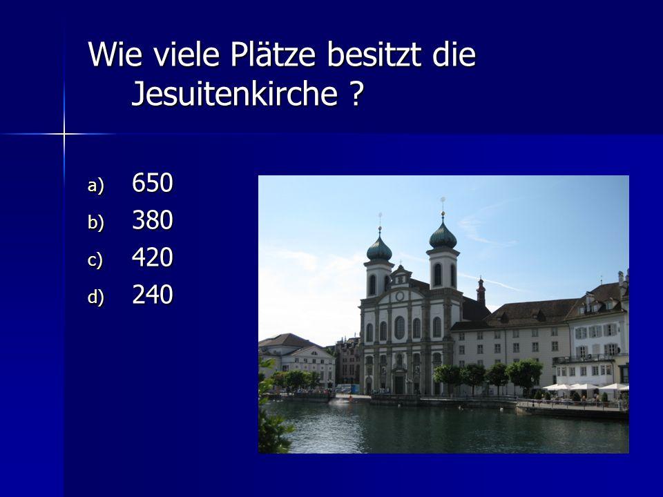 Wie viele Plätze besitzt die Jesuitenkirche ? a) 650 b) 380 c) 420 d) 240