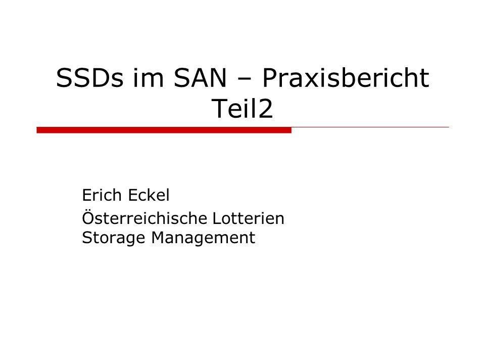 SSDs im SAN – Praxisbericht Teil2 Erich Eckel Österreichische Lotterien Storage Management