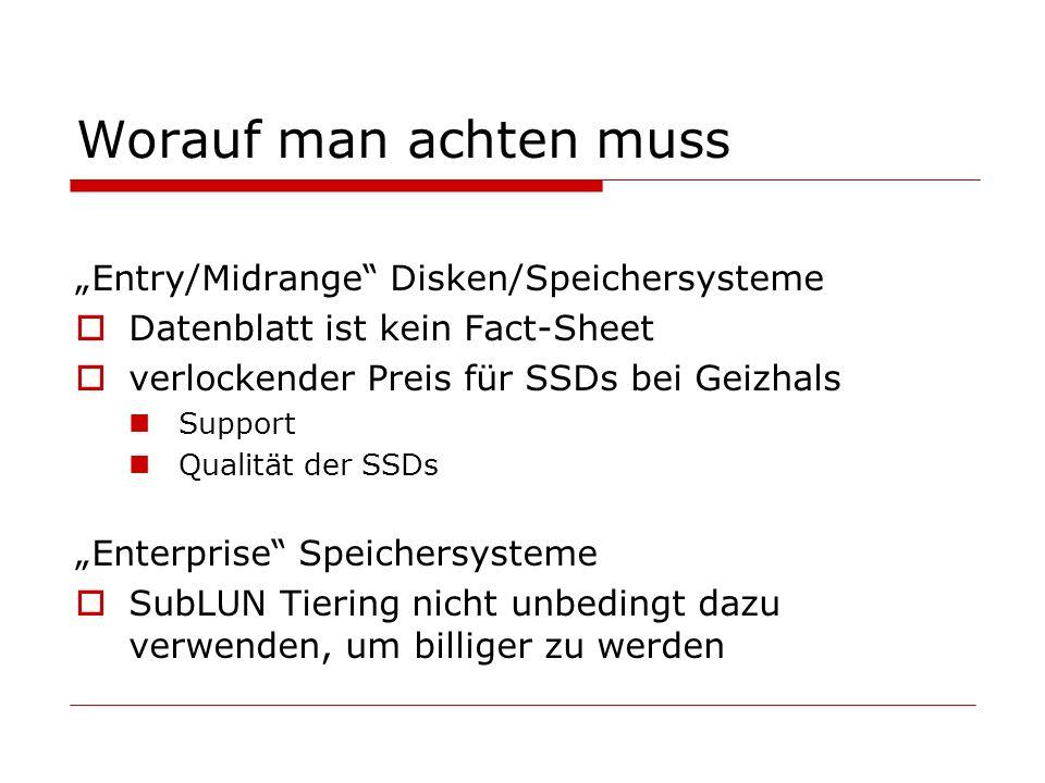Worauf man achten muss Entry/Midrange Disken/Speichersysteme Datenblatt ist kein Fact-Sheet verlockender Preis für SSDs bei Geizhals Support Qualität der SSDs Enterprise Speichersysteme SubLUN Tiering nicht unbedingt dazu verwenden, um billiger zu werden