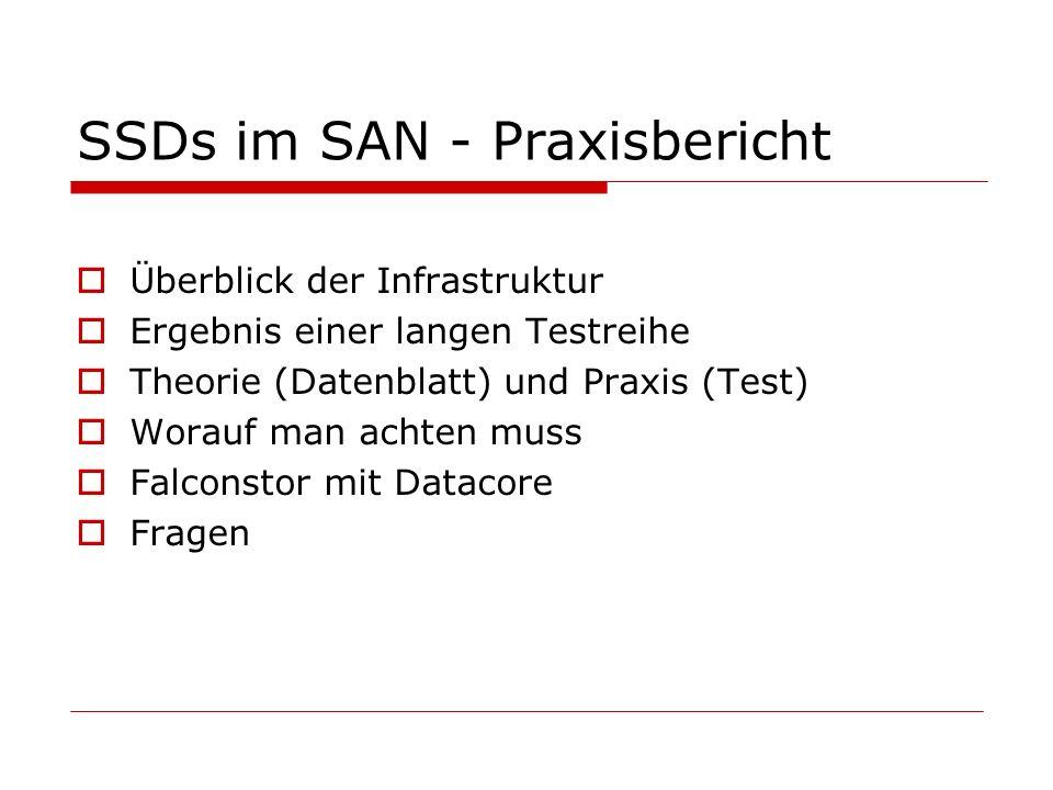 SSDs im SAN - Praxisbericht Überblick der Infrastruktur Ergebnis einer langen Testreihe Theorie (Datenblatt) und Praxis (Test) Worauf man achten muss Falconstor mit Datacore Fragen