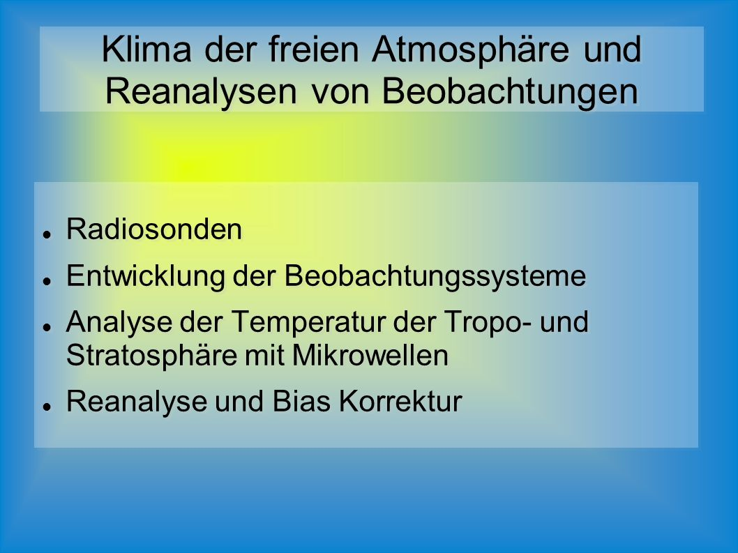 Radiosonden Entwicklung der Beobachtungssysteme Analyse der Temperatur der Tropo- und Stratosphäre mit Mikrowellen Reanalyse und Bias Korrektur Radiosonden Entwicklung der Beobachtungssysteme Analyse der Temperatur der Tropo- und Stratosphäre mit Mikrowellen Reanalyse und Bias Korrektur