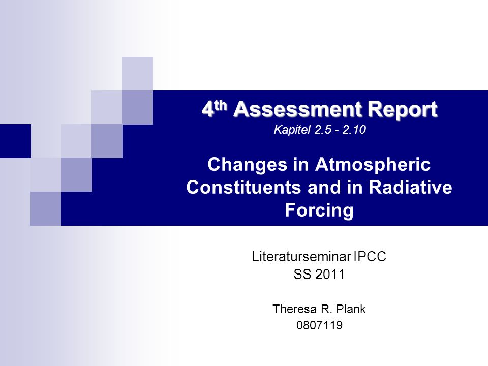 4 th Assessment Report 4 th Assessment Report Kapitel 2.5 - 2.10 Changes in Atmospheric Constituents and in Radiative Forcing Literaturseminar IPCC SS