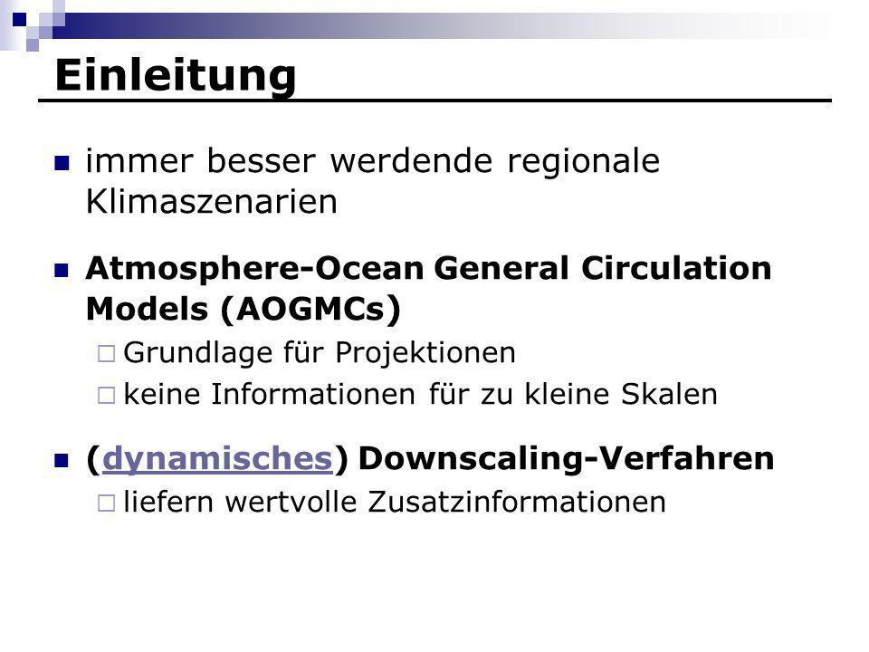 Einleitung immer besser werdende regionale Klimaszenarien Atmosphere-Ocean General Circulation Models (AOGMCs ) Grundlage für Projektionen keine Infor
