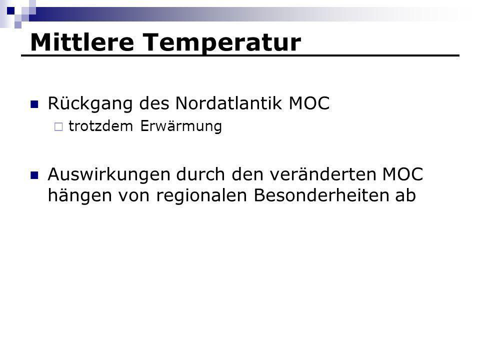 Mittlere Temperatur Rückgang des Nordatlantik MOC trotzdem Erwärmung Auswirkungen durch den veränderten MOC hängen von regionalen Besonderheiten ab