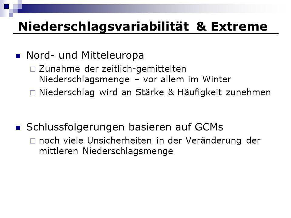Niederschlagsvariabilität & Extreme Nord- und Mitteleuropa Zunahme der zeitlich-gemittelten Niederschlagsmenge – vor allem im Winter Niederschlag wird