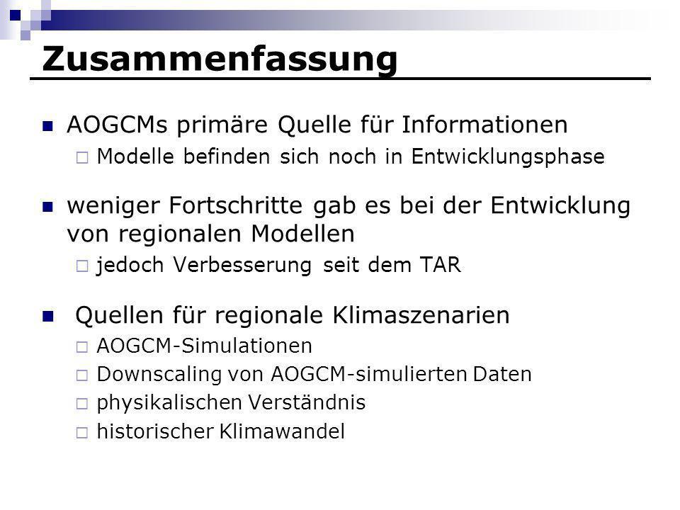 Zusammenfassung AOGCMs primäre Quelle für Informationen Modelle befinden sich noch in Entwicklungsphase weniger Fortschritte gab es bei der Entwicklun