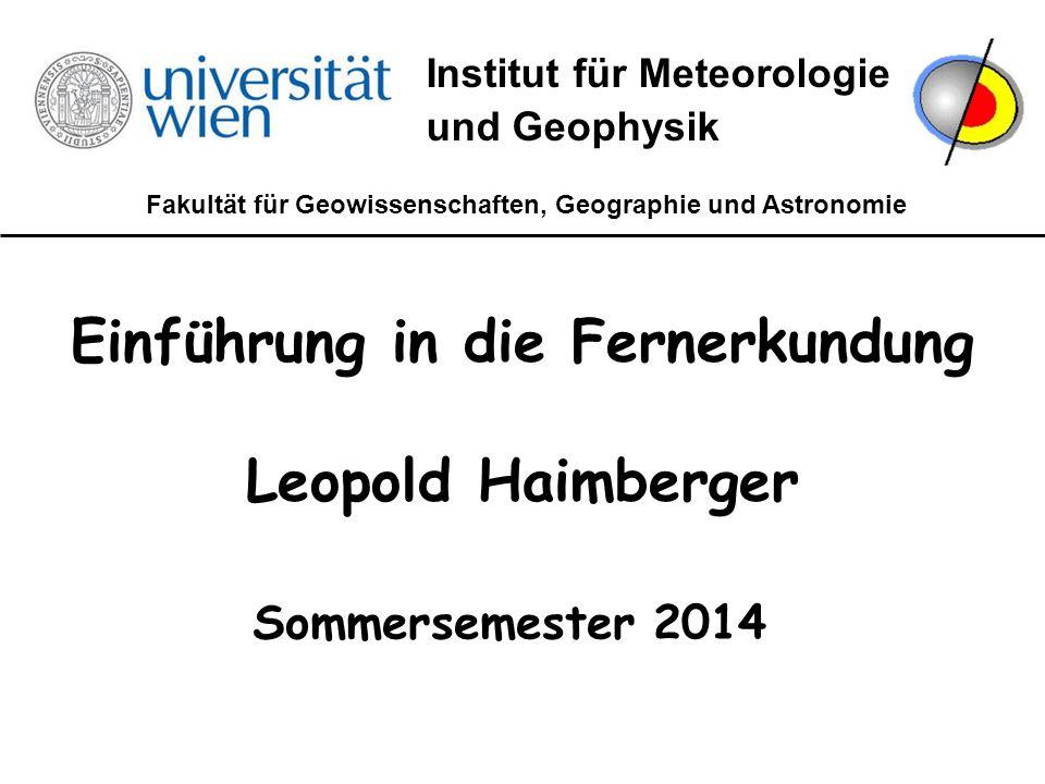 Fakultät für Geowissenschaften, Geographie und Astronomie Institut für Meteorologie und Geophysik Einführung in die Fernerkundung Leopold Haimberger S