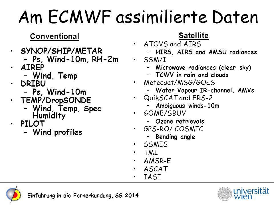 Einführung in die Fernerkundung, SS 2014 Am ECMWF assimilierte Daten SYNOP/SHIP/METAR –Ps, Wind-10m, RH-2m AIREP –Wind, Temp DRIBU –Ps, Wind-10m TEMP/
