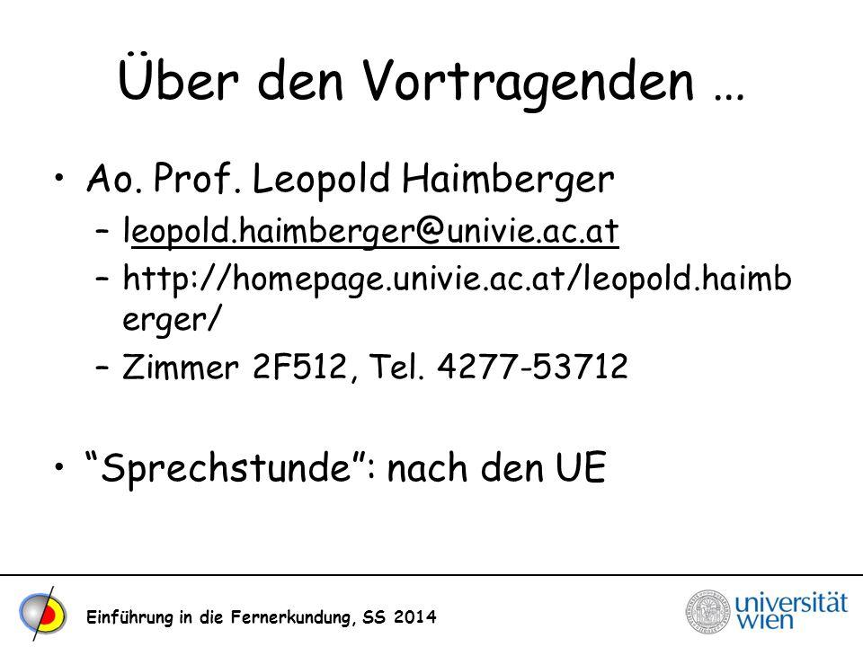 Einführung in die Fernerkundung, SS 2014 Über den Vortragenden … Ao. Prof. Leopold Haimberger –leopold.haimberger@univie.ac.ateopold.haimberger@univie