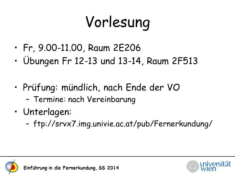 Einführung in die Fernerkundung, SS 2014 Vorlesung Fr, 9.00-11.00, Raum 2E206 Übungen Fr 12-13 und 13-14, Raum 2F513 Prüfung: mündlich, nach Ende der