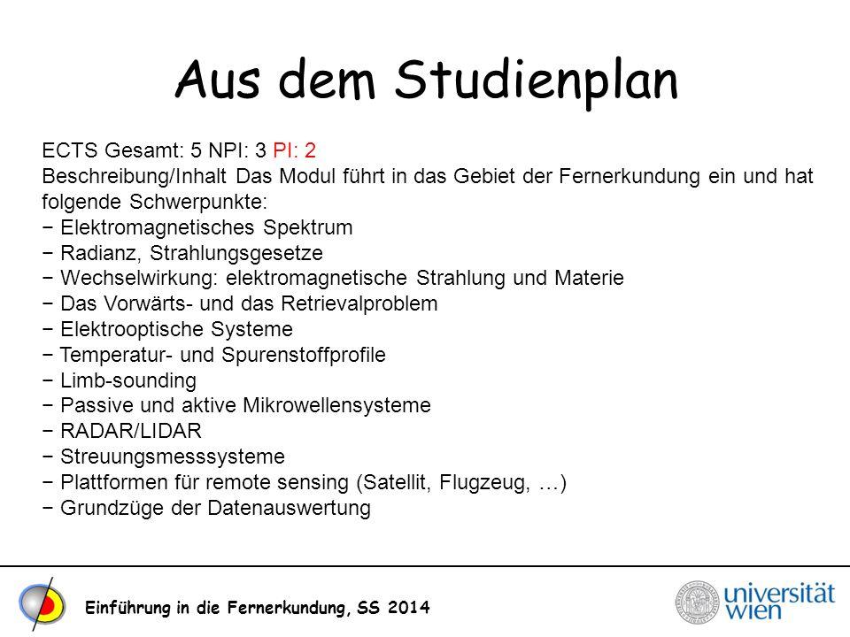 Aus dem Studienplan Einführung in die Fernerkundung, SS 2014 ECTS Gesamt: 5 NPI: 3 PI: 2 Beschreibung/Inhalt Das Modul führt in das Gebiet der Fernerk