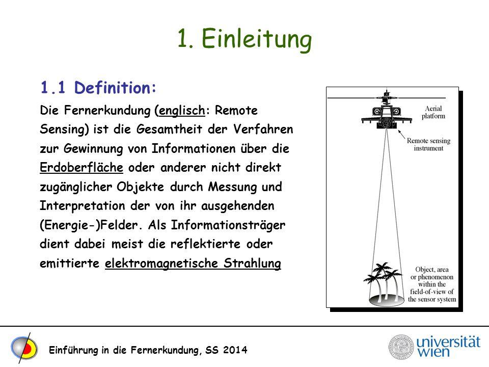 Einführung in die Fernerkundung, SS 2014 1. Einleitung 1.1 Definition: Die Fernerkundung (englisch: Remote Sensing) ist die Gesamtheit der Verfahren z