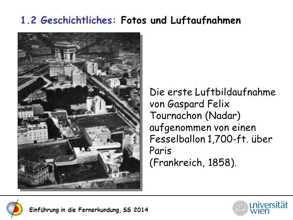 Einführung in die Fernerkundung, SS 2014 1.2 Geschichtliches: Fotos und Luftaufnahmen Die erste Luftbildaufnahme von Gaspard Felix Tournachon (Nadar)
