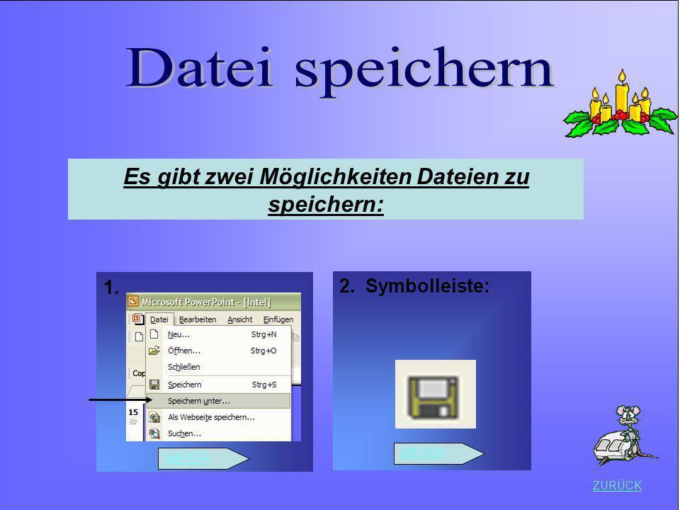 ZURÜCK Es gibt zwei Möglichkeiten Dateien zu speichern: 1. 2. Symbolleiste: WEITER