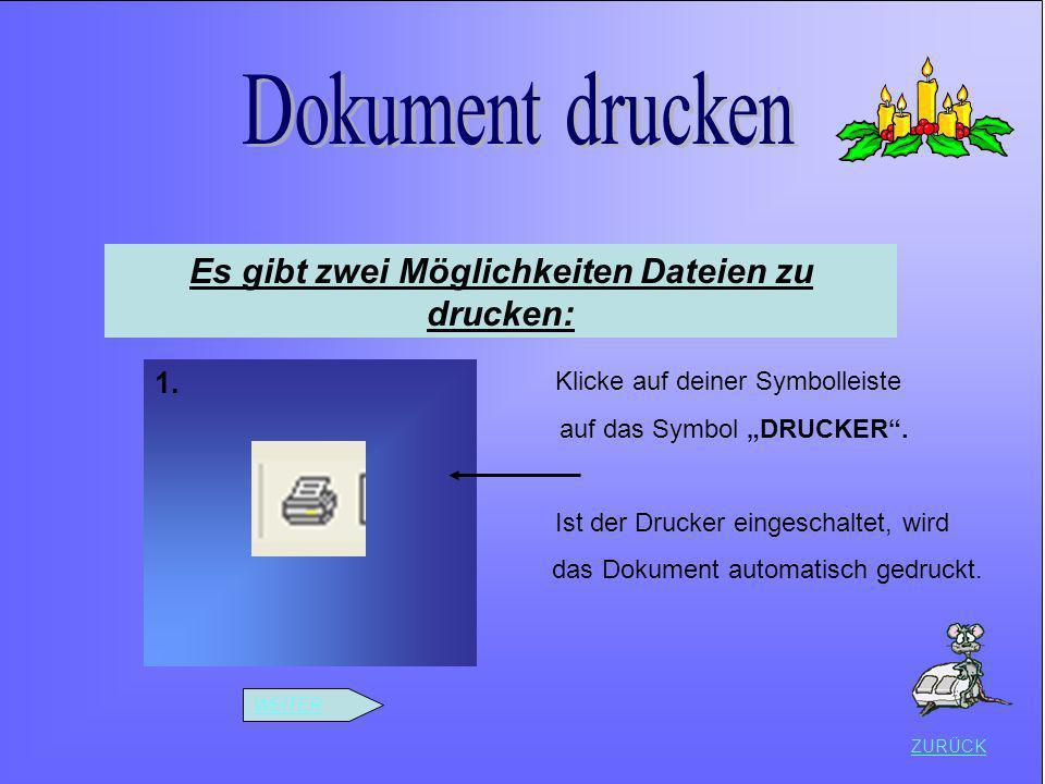 ZURÜCK Es gibt zwei Möglichkeiten Dateien zu drucken: 1. WEITER Klicke auf deiner Symbolleiste auf das Symbol DRUCKER. Ist der Drucker eingeschaltet,