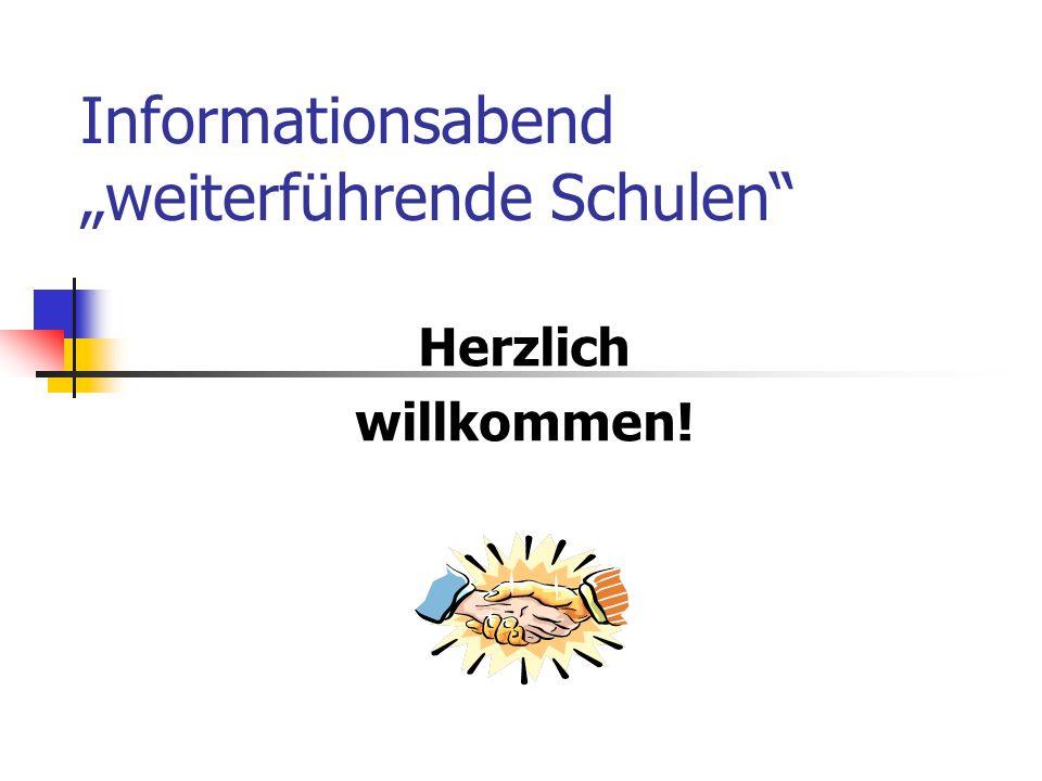 Informationsabend weiterführende Schulen Herzlich willkommen!