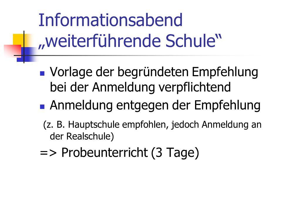 Informationsabend weiterführende Schule Vorlage der begründeten Empfehlung bei der Anmeldung verpflichtend Anmeldung entgegen der Empfehlung (z. B. Ha