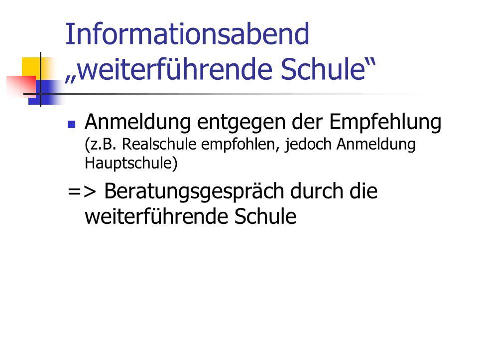 Informationsabend weiterführende Schule Anmeldung entgegen der Empfehlung (z.B. Realschule empfohlen, jedoch Anmeldung Hauptschule) => Beratungsgesprä