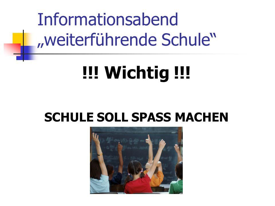 Informationsabend weiterführende Schule !!! Wichtig !!! SCHULE SOLL SPASS MACHEN