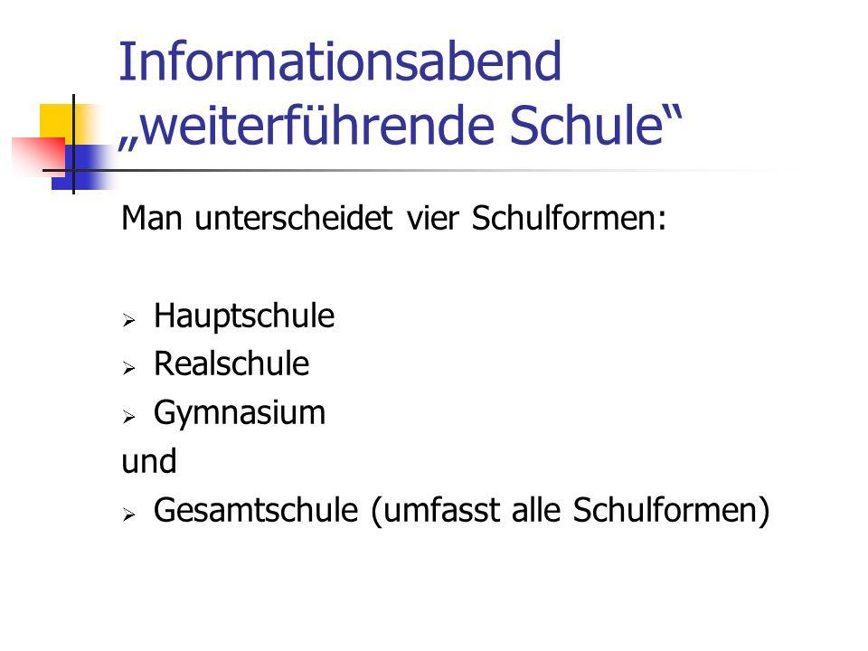 Informationsabend weiterführende Schule Man unterscheidet vier Schulformen: Hauptschule Realschule Gymnasium und Gesamtschule (umfasst alle Schulforme
