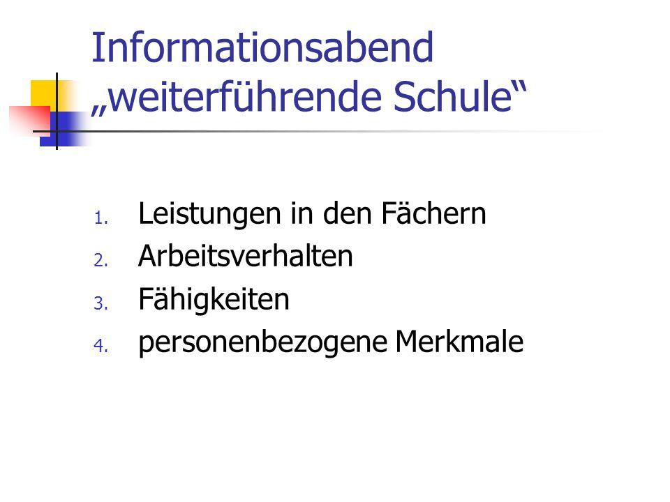 Informationsabend weiterführende Schule 1. Leistungen in den Fächern 2. Arbeitsverhalten 3. Fähigkeiten 4. personenbezogene Merkmale