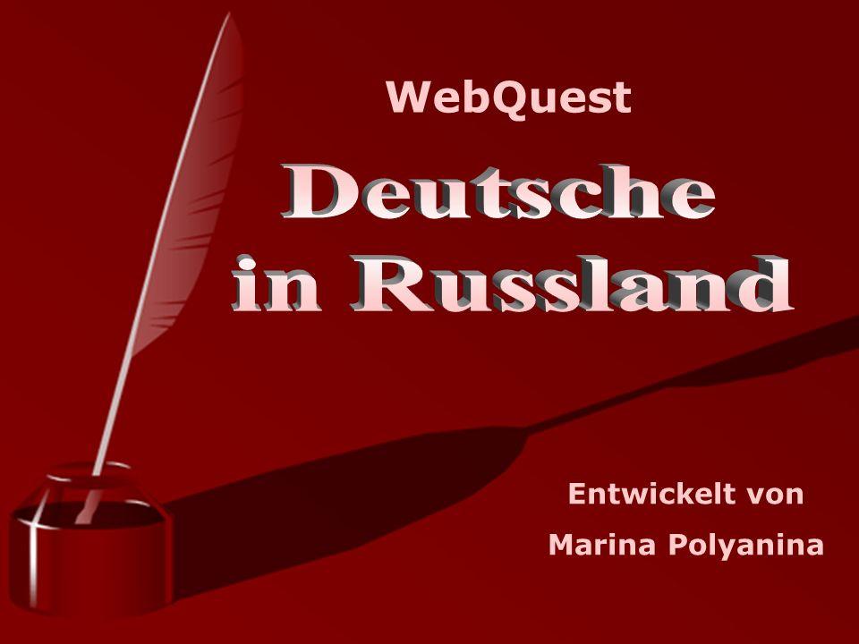 WebQuest Entwickelt von Marina Polyanina
