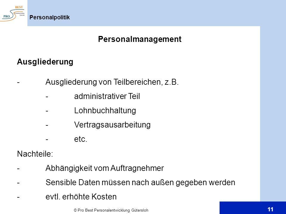 © Pro Best Personalentwicklung Gütersloh 11 Personalpolitik Personalmanagement Ausgliederung -Ausgliederung von Teilbereichen, z.B. -administrativer T