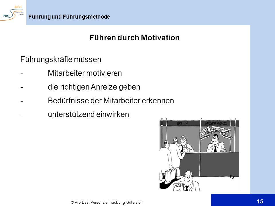 © Pro Best Personalentwicklung Gütersloh 15 Führung und Führungsmethode Führen durch Motivation Führungskräfte müssen -Mitarbeiter motivieren -die ric