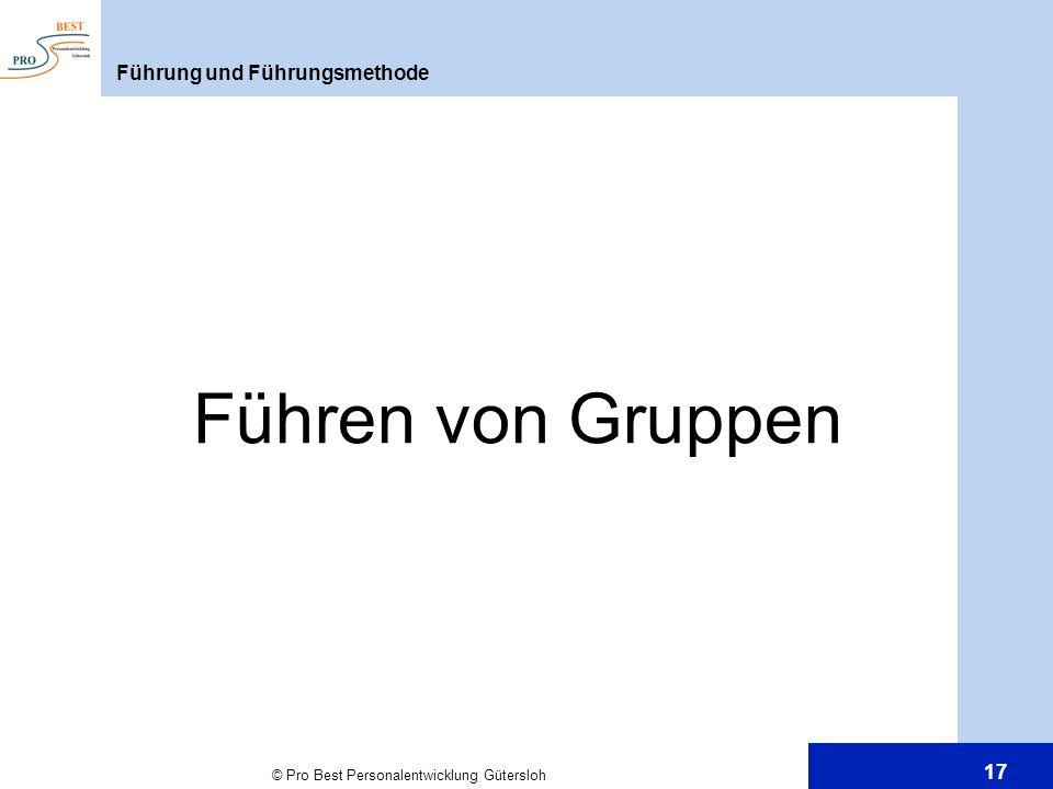 © Pro Best Personalentwicklung Gütersloh 17 Führen von Gruppen Führung und Führungsmethode