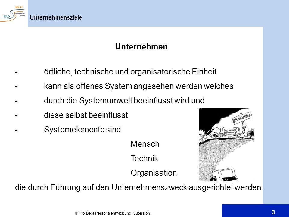 © Pro Best Personalentwicklung Gütersloh 3 Unternehmensziele Unternehmen -örtliche, technische und organisatorische Einheit -kann als offenes System a