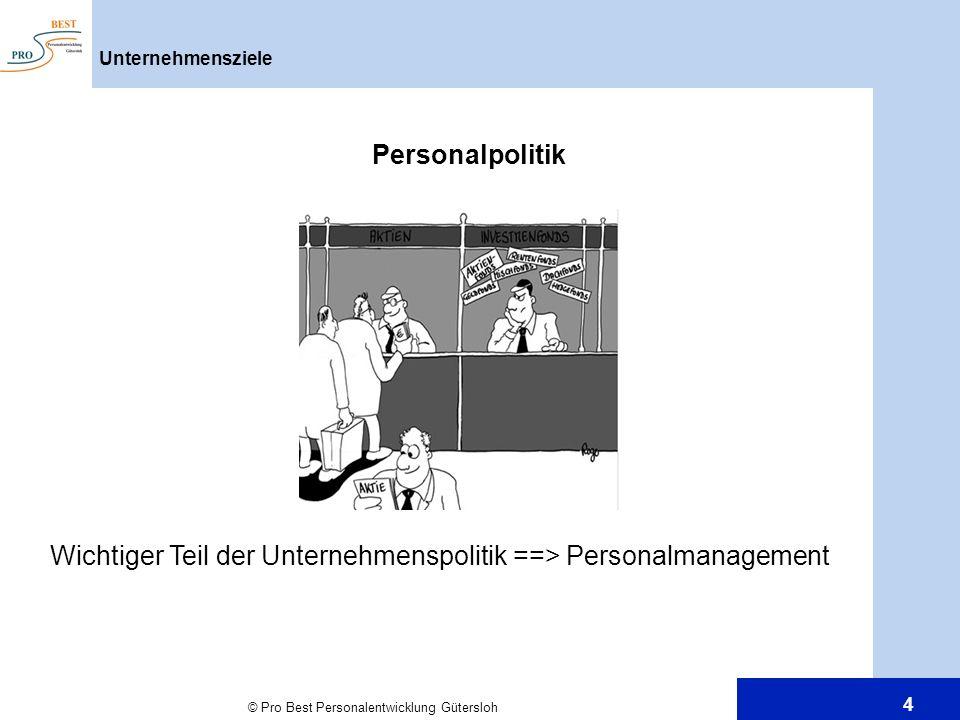 © Pro Best Personalentwicklung Gütersloh 4 Unternehmensziele Personalpolitik Wichtiger Teil der Unternehmenspolitik ==> Personalmanagement