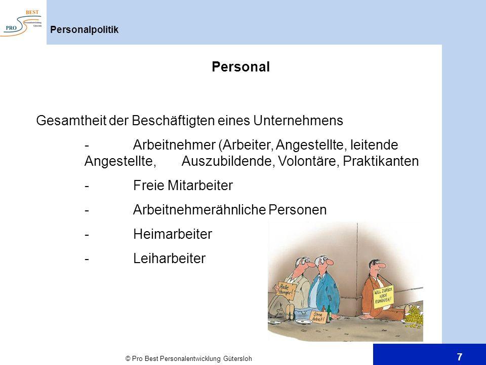 © Pro Best Personalentwicklung Gütersloh 7 Personalpolitik Personal Gesamtheit der Beschäftigten eines Unternehmens -Arbeitnehmer (Arbeiter, Angestell