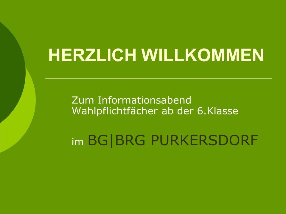 HERZLICH WILLKOMMEN Zum Informationsabend Wahlpflichtfächer ab der 6.Klasse im BG|BRG PURKERSDORF