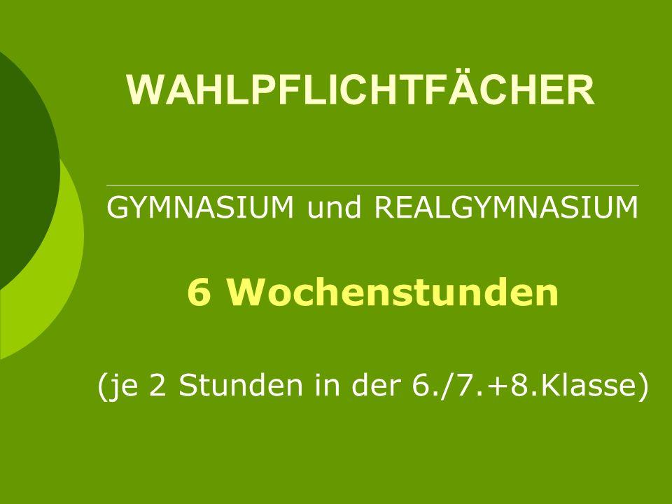 ZUSÄTZLICHE WAHLPFLICHTFÄCHER Gesundheitslehre Sport und Bewegungskultur Informatik Kunst (NEU ab SJ 2013/14) 4stündig (je 2 Std.