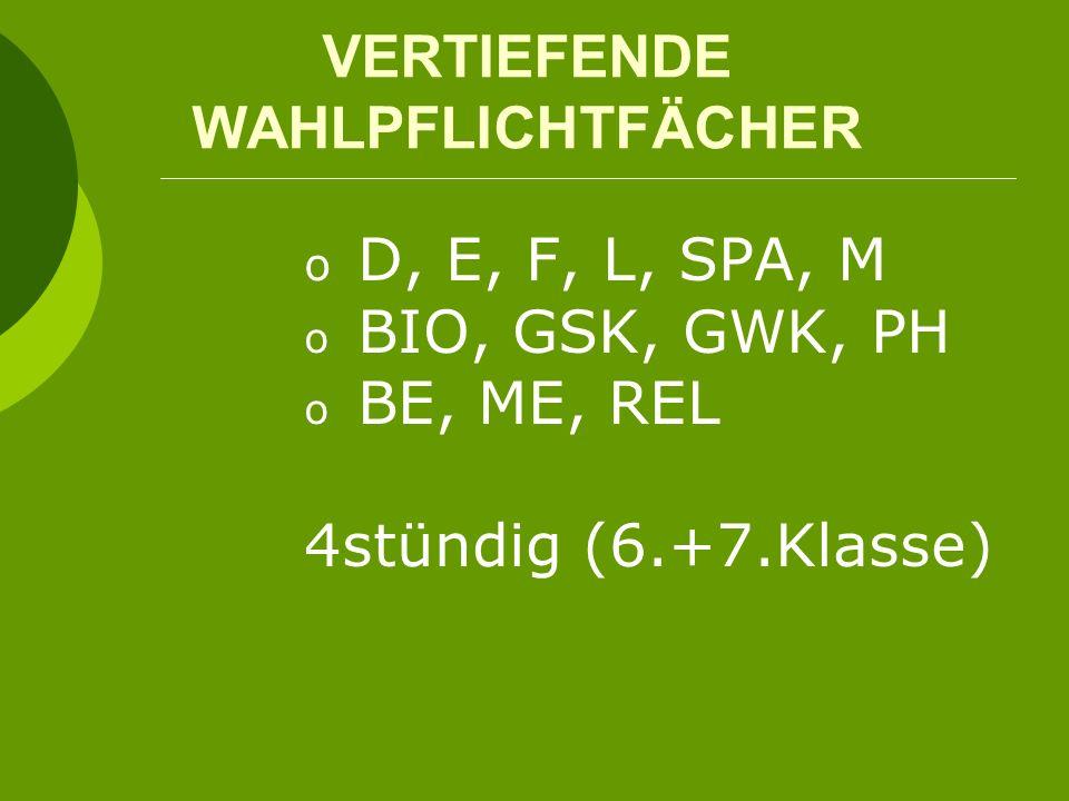 VERTIEFENDE WAHLPFLICHTFÄCHER o D, E, F, L, SPA, M o BIO, GSK, GWK, PH o BE, ME, REL 4stündig (6.+7.Klasse)
