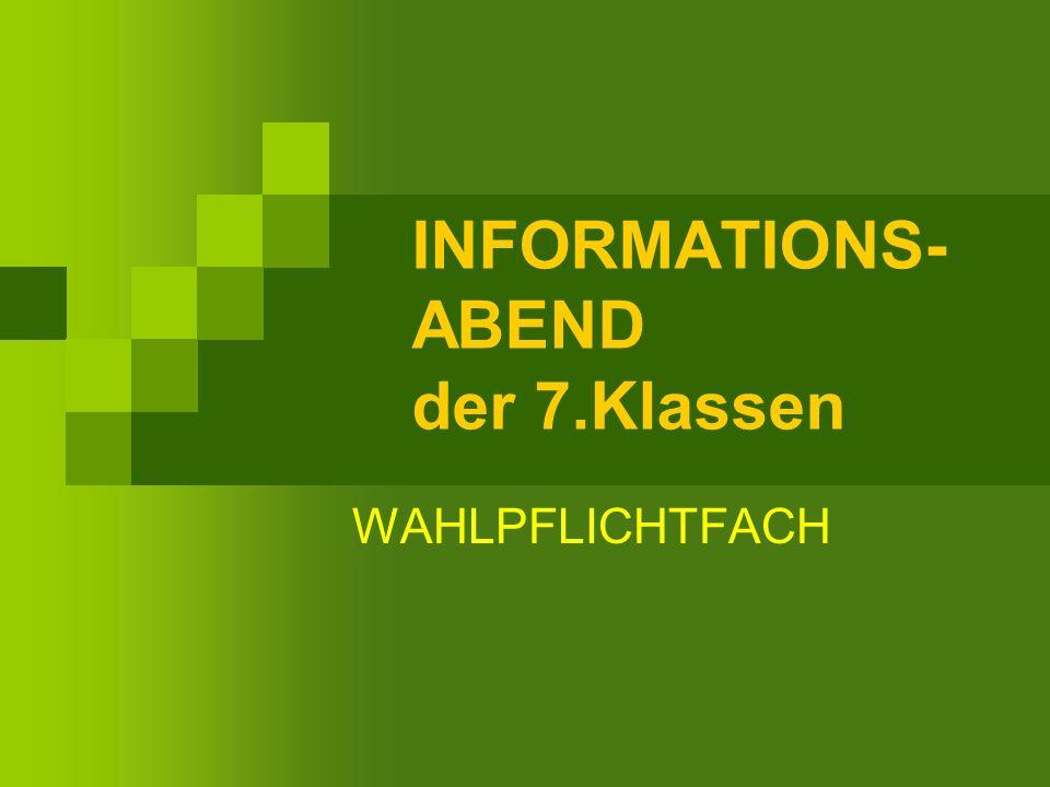 INFORMATIONS- ABEND der 7.Klassen WAHLPFLICHTFACH