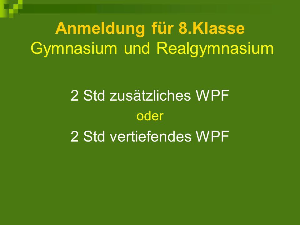 Anmeldung für 8.Klasse Gymnasium und Realgymnasium 2 Std zusätzliches WPF oder 2 Std vertiefendes WPF