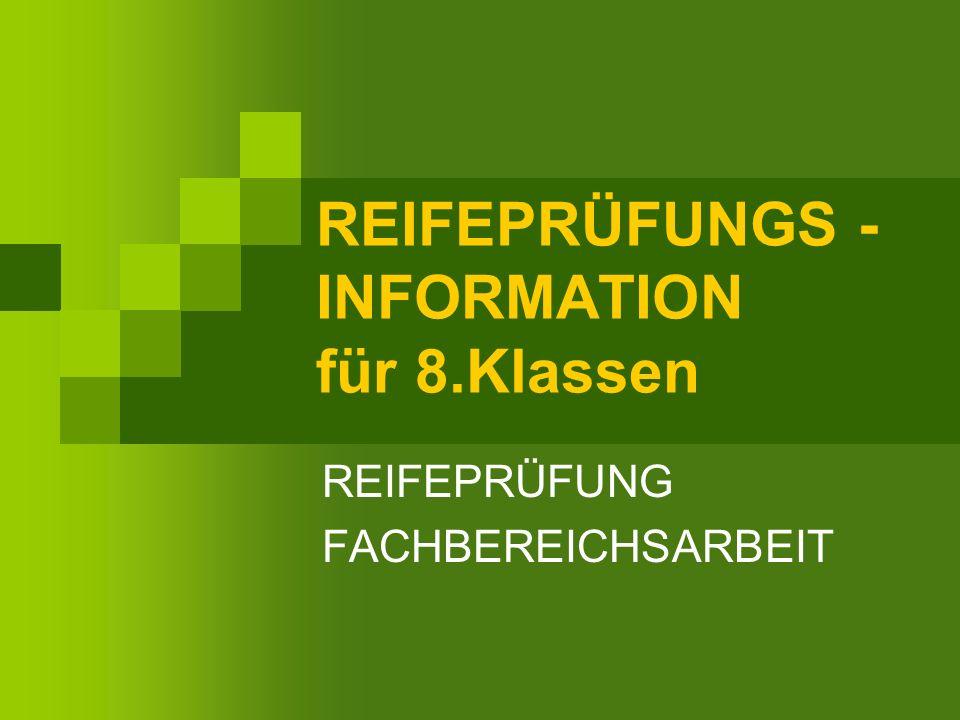 REIFEPRÜFUNGS - INFORMATION für 8.Klassen REIFEPRÜFUNG FACHBEREICHSARBEIT
