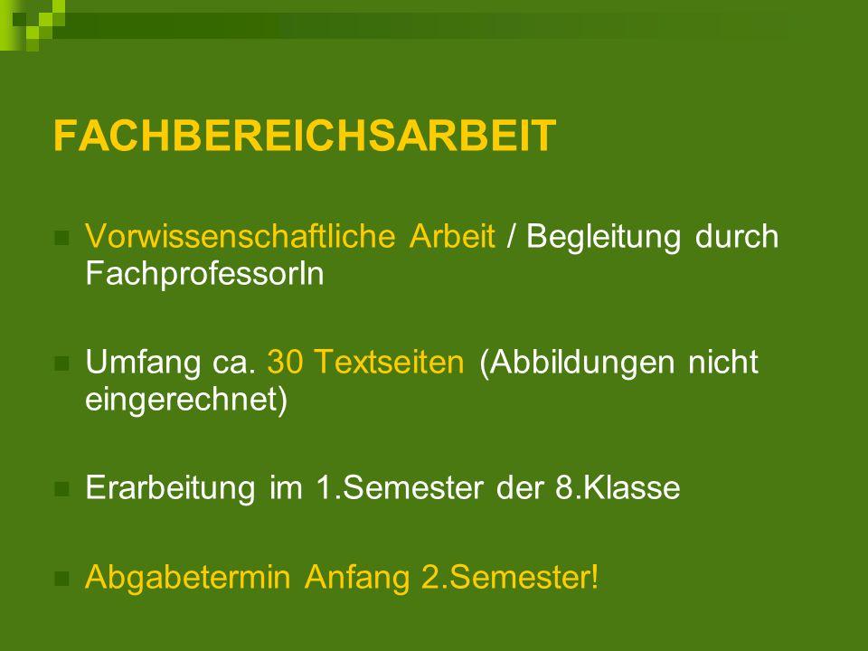 FACHBEREICHSARBEIT Vorwissenschaftliche Arbeit / Begleitung durch FachprofessorIn Umfang ca.