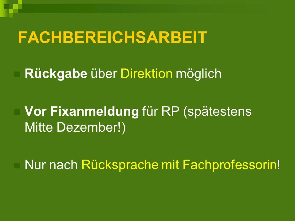 FACHBEREICHSARBEIT Rückgabe über Direktion möglich Vor Fixanmeldung für RP (spätestens Mitte Dezember!) Nur nach Rücksprache mit Fachprofessorin!