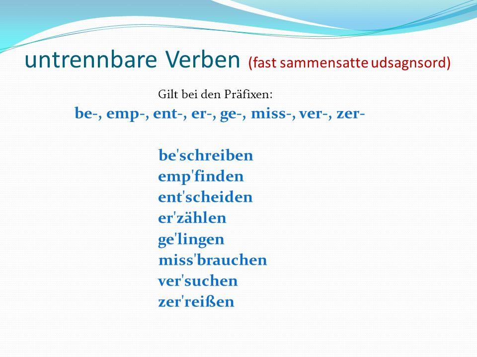 untrennbare Verben (fast sammensatte udsagnsord) Gilt bei den Präfixen: be-, emp-, ent-, er-, ge-, miss-, ver-, zer- be'schreiben emp'finden ent'schei