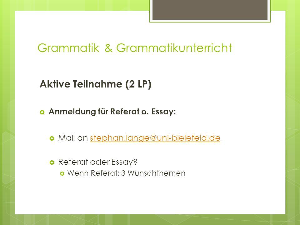 Grammatik & Grammatikunterricht Aktive Teilnahme (2 LP) Anmeldung für Referat o. Essay: Mail an stephan.lange@uni-bielefeld.destephan.lange@uni-bielef