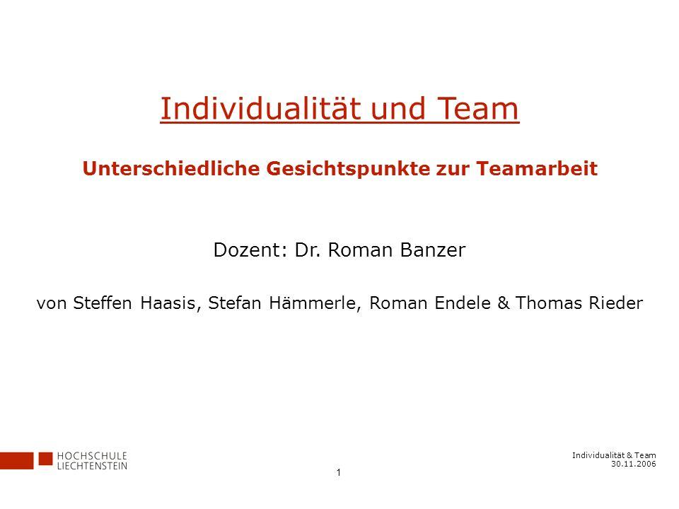 Individualität & Team 30.11.2006 1 Individualität und Team Unterschiedliche Gesichtspunkte zur Teamarbeit Dozent: Dr.