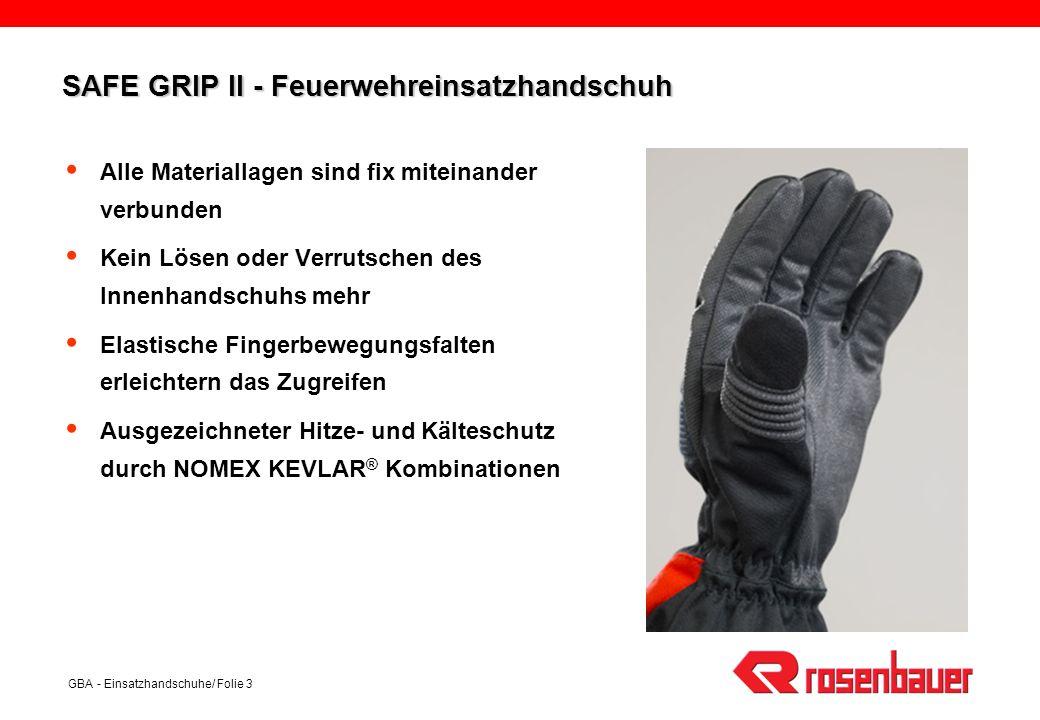 GBA - Einsatzhandschuhe/ Folie 4 SAFE GRIP II - Feuerwehreinsatzhandschuh Sehr gutes Tastgefühl und optimale Passform dank Fingerbewegungs- falten und ergonomischem Schnitt Abrieb-, stich- und schnittfest durch carbon-silikonbeschichtete NOMEX KEVLAR ® Doubleface Ware