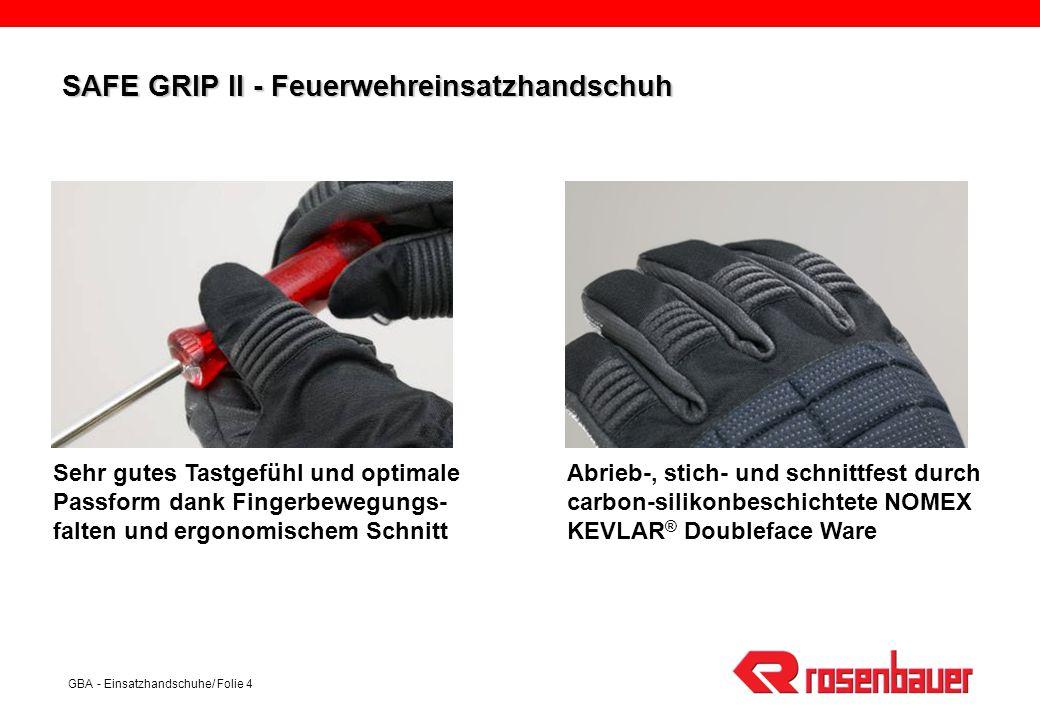GBA - Einsatzhandschuhe/ Folie 5 SAFE GRIP II - Feuerwehreinsatzhandschuh Wasserdicht, winddicht und atmungsaktiv durch Verwendung eines GORE-TEX ® X-TRAFIT Inserts Elastische Fingerbewegungsfalten erleichtern das Zupacken, Protektoren bieten zusätzlichen Schlagschutz
