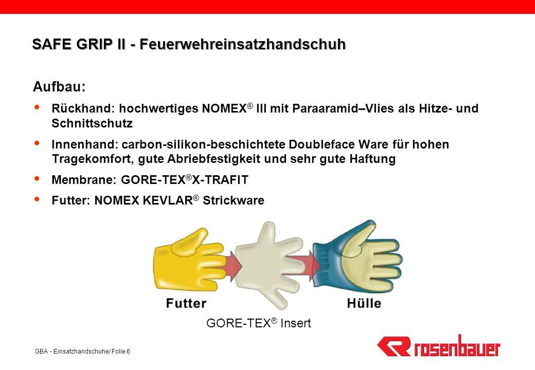 GBA - Einsatzhandschuhe/ Folie 6 SAFE GRIP II - Feuerwehreinsatzhandschuh Aufbau: Rückhand: hochwertiges NOMEX ® III mit Paraaramid–Vlies als Hitze- u