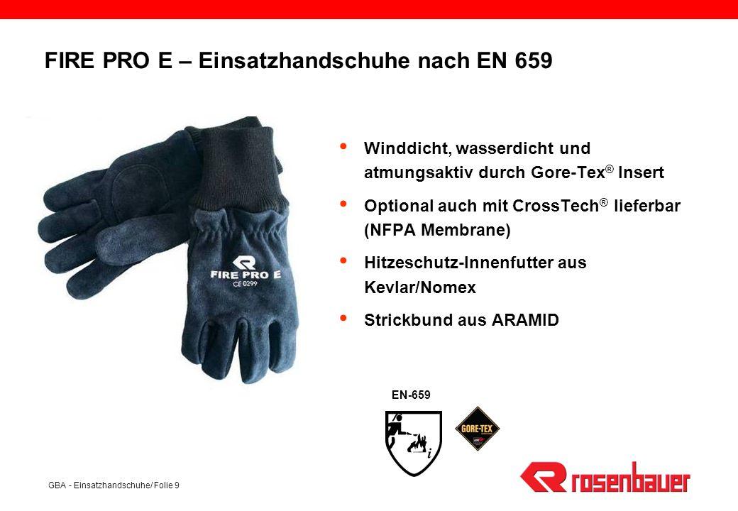 GBA - Einsatzhandschuhe/ Folie 9 FIRE PRO E – Einsatzhandschuhe nach EN 659 Winddicht, wasserdicht und atmungsaktiv durch Gore-Tex ® Insert Optional a