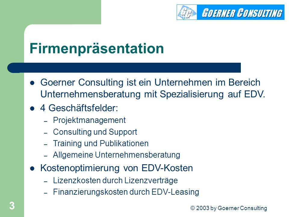 © 2003 by Goerner Consulting 3 Firmenpräsentation Goerner Consulting ist ein Unternehmen im Bereich Unternehmensberatung mit Spezialisierung auf EDV.